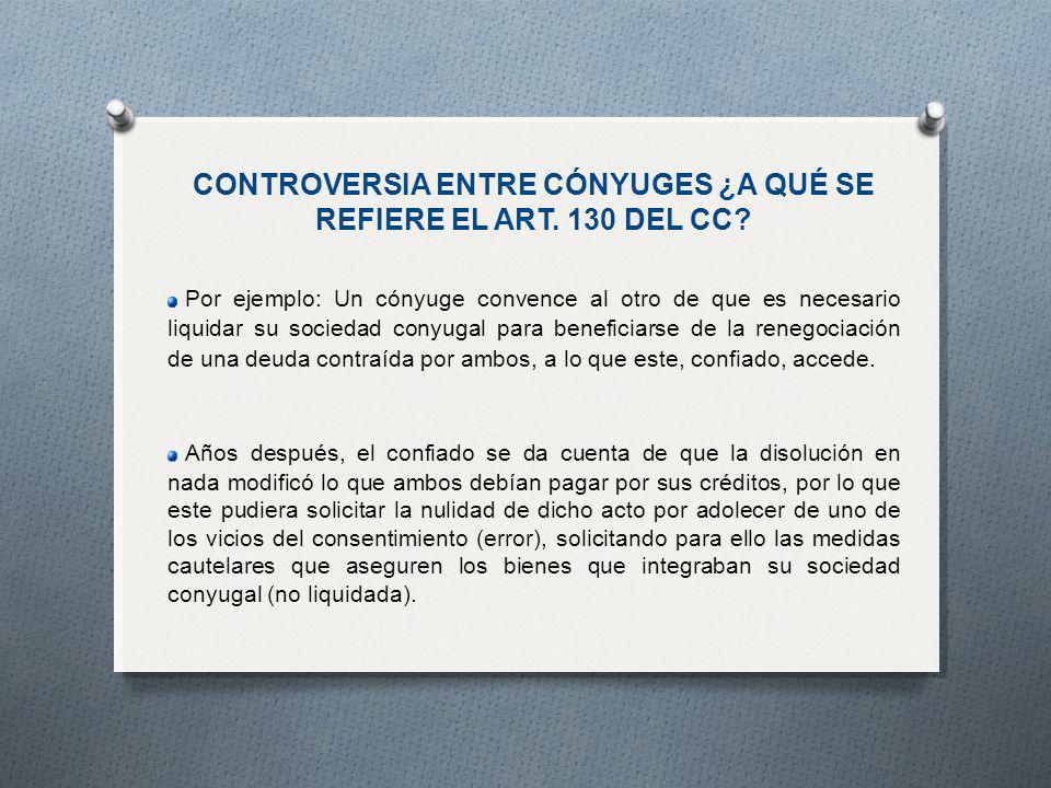 CONTROVERSIA ENTRE CÓNYUGES ¿A QUÉ SE REFIERE EL ART. 130 DEL CC