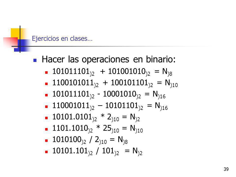 Hacer las operaciones en binario: