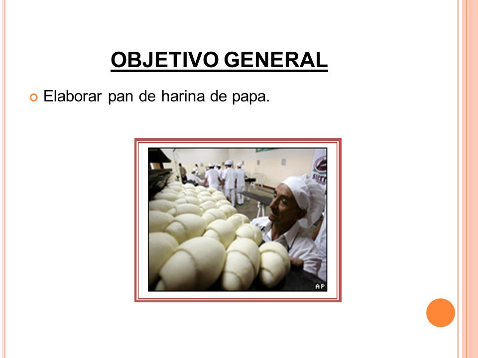 OBJETIVO GENERAL Elaborar pan de harina de papa.