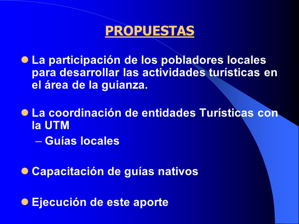 PROPUESTAS La participación de los pobladores locales para desarrollar las actividades turísticas en el área de la guianza.