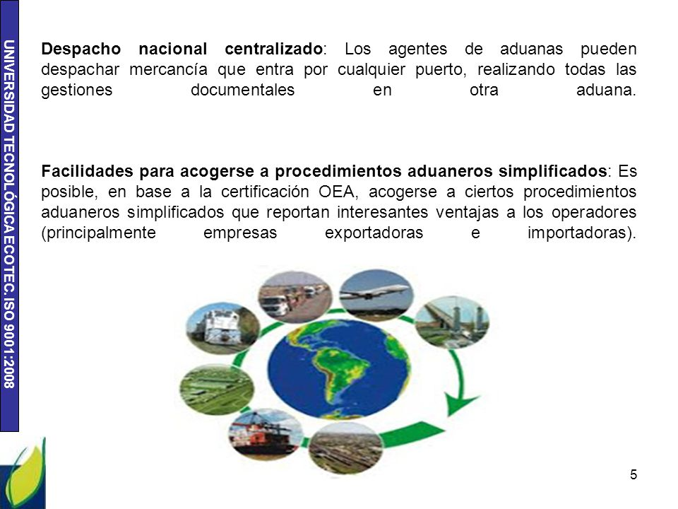 Despacho nacional centralizado: Los agentes de aduanas pueden despachar mercancía que entra por cualquier puerto, realizando todas las gestiones documentales en otra aduana.
