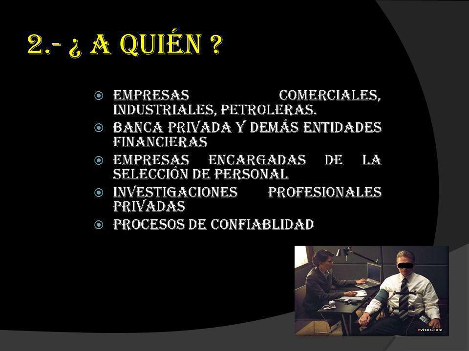 2.- ¿ A quién Empresas Comerciales, Industriales, Petroleras.