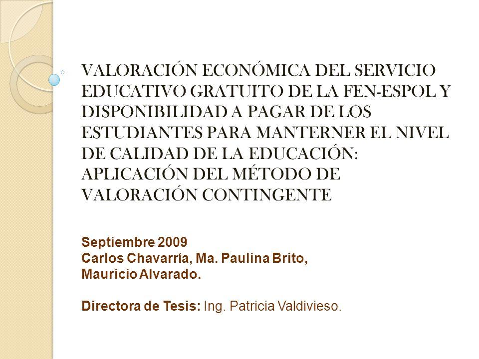 VALORACIÓN ECONÓMICA DEL SERVICIO EDUCATIVO GRATUITO DE LA FEN-ESPOL Y DISPONIBILIDAD A PAGAR DE LOS ESTUDIANTES PARA MANTERNER EL NIVEL DE CALIDAD DE LA EDUCACIÓN: APLICACIÓN DEL MÉTODO DE VALORACIÓN CONTINGENTE