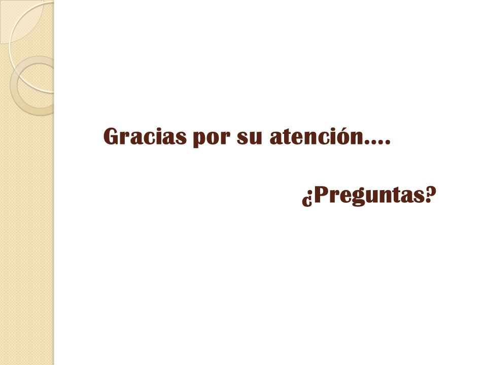 Gracias por su atención…. ¿Preguntas