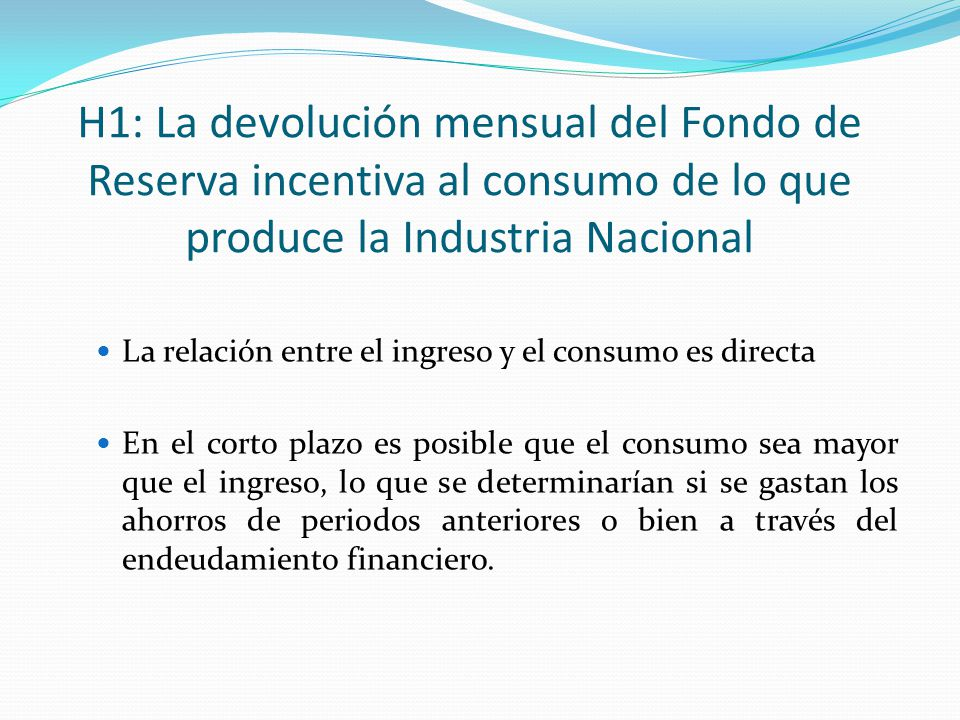 H1: La devolución mensual del Fondo de Reserva incentiva al consumo de lo que produce la Industria Nacional