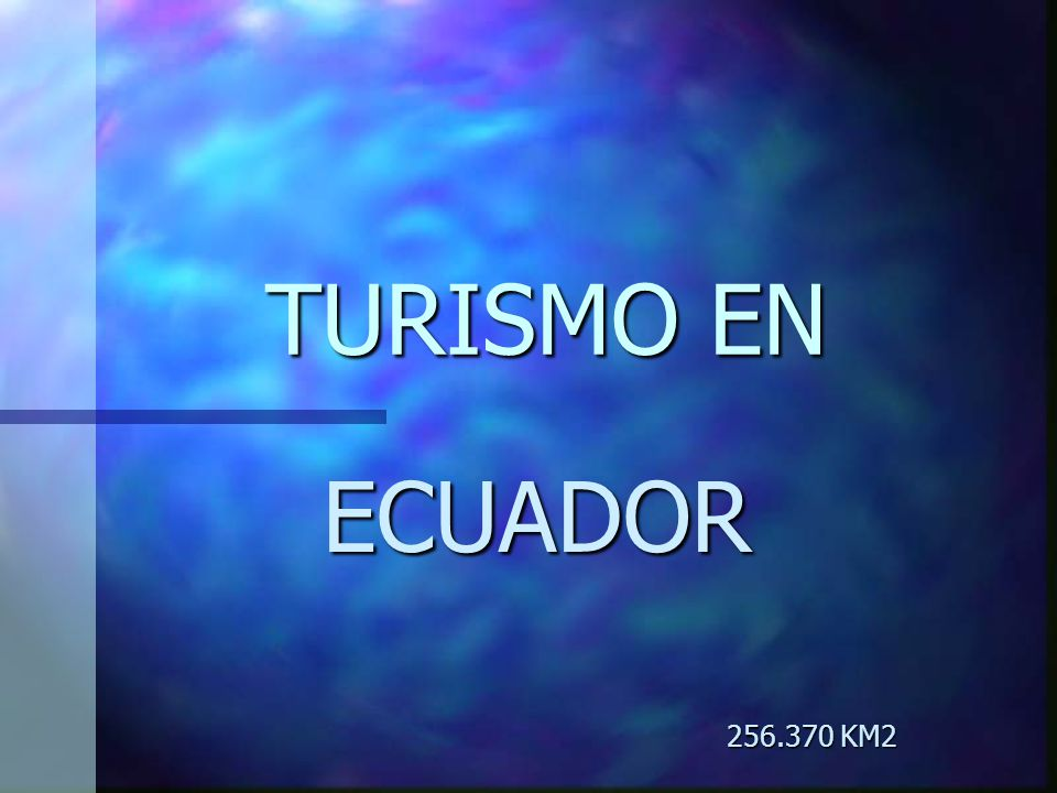 TURISMO EN ECUADOR 256.370 KM2