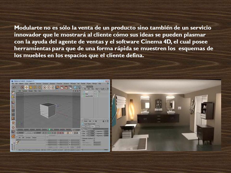 Modularte no es sólo la venta de un producto sino también de un servicio innovador que le mostrará al cliente cómo sus ideas se pueden plasmar con la ayuda del agente de ventas y el software Cinema 4D, el cual posee herramientas para que de una forma rápida se muestren los esquemas de los muebles en los espacios que el cliente defina.