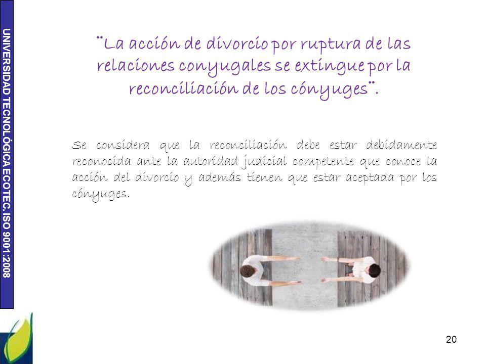 ¨La acción de divorcio por ruptura de las relaciones conyugales se extingue por la reconciliación de los cónyuges¨.