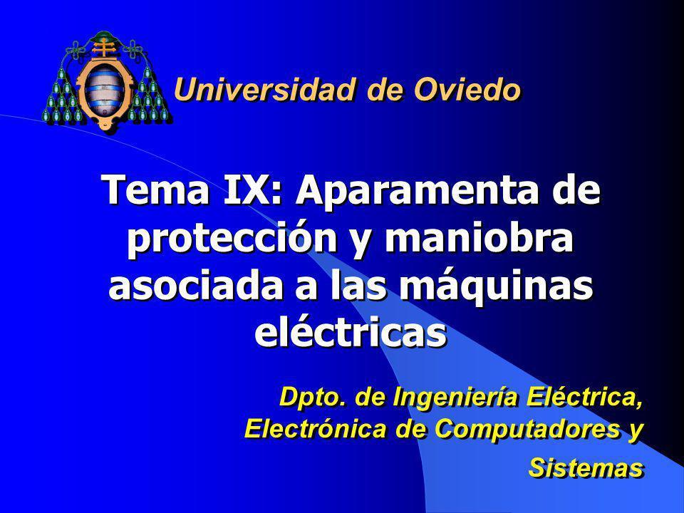 Universidad de Oviedo Tema IX: Aparamenta de protección y maniobra asociada a las máquinas eléctricas.