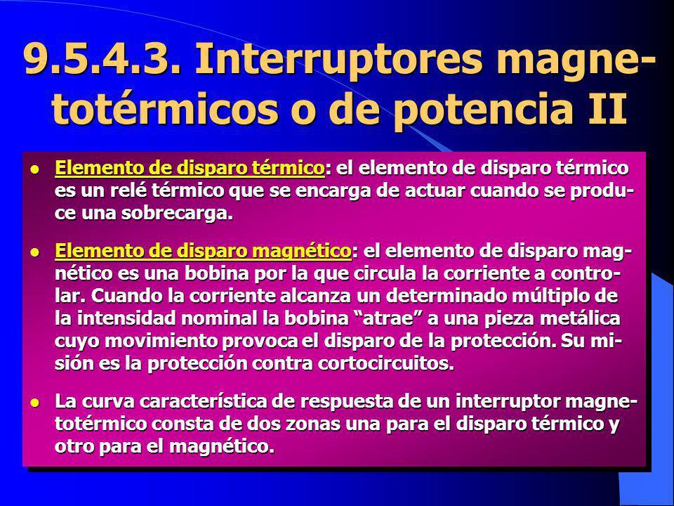 9.5.4.3. Interruptores magne-totérmicos o de potencia II