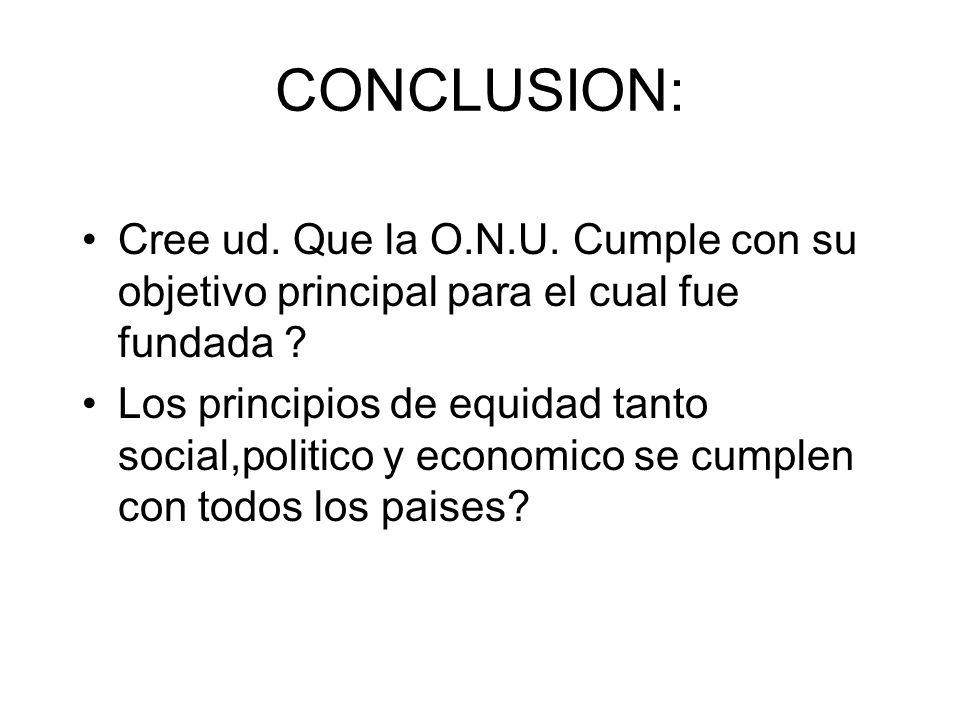 CONCLUSION: Cree ud. Que la O.N.U. Cumple con su objetivo principal para el cual fue fundada