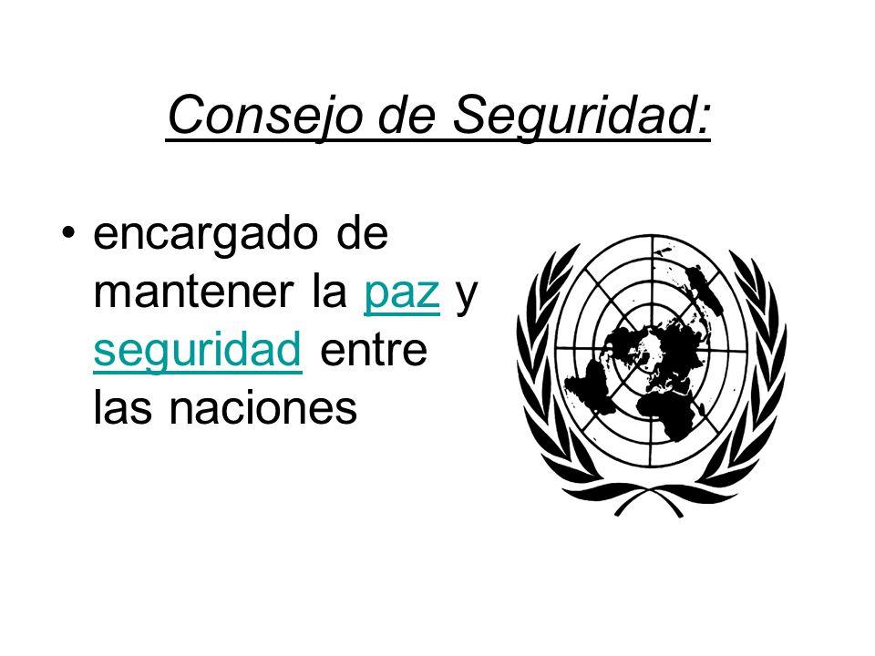 Consejo de Seguridad: encargado de mantener la paz y seguridad entre las naciones