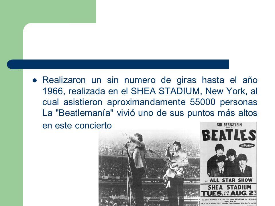 Realizaron un sin numero de giras hasta el año 1966, realizada en el SHEA STADIUM, New York, al cual asistieron aproximandamente 55000 personas La Beatlemanía vivió uno de sus puntos más altos en este concierto
