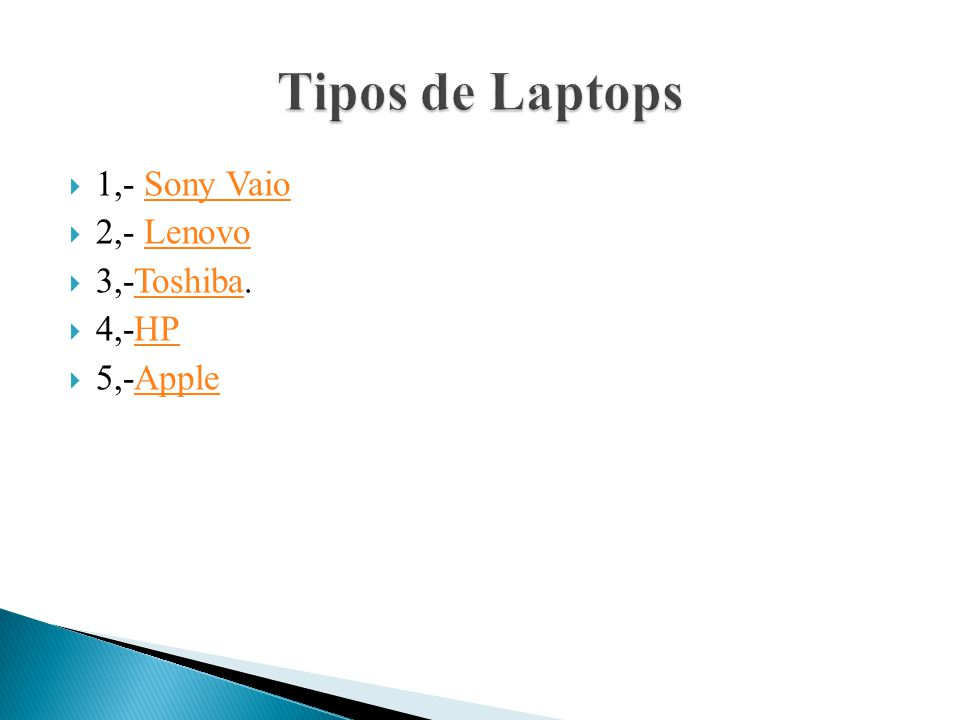 Tipos de Laptops 1,- Sony Vaio 2,- Lenovo 3,-Toshiba. 4,-HP 5,-Apple