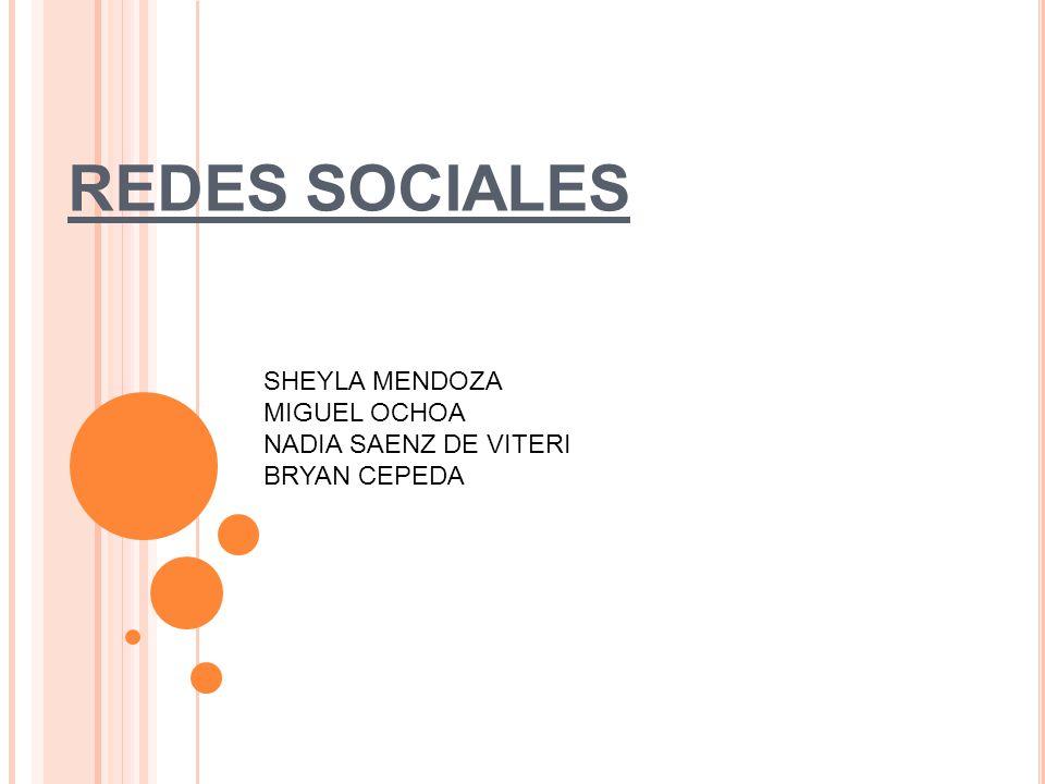 REDES SOCIALES SHEYLA MENDOZA MIGUEL OCHOA NADIA SAENZ DE VITERI BRYAN CEPEDA