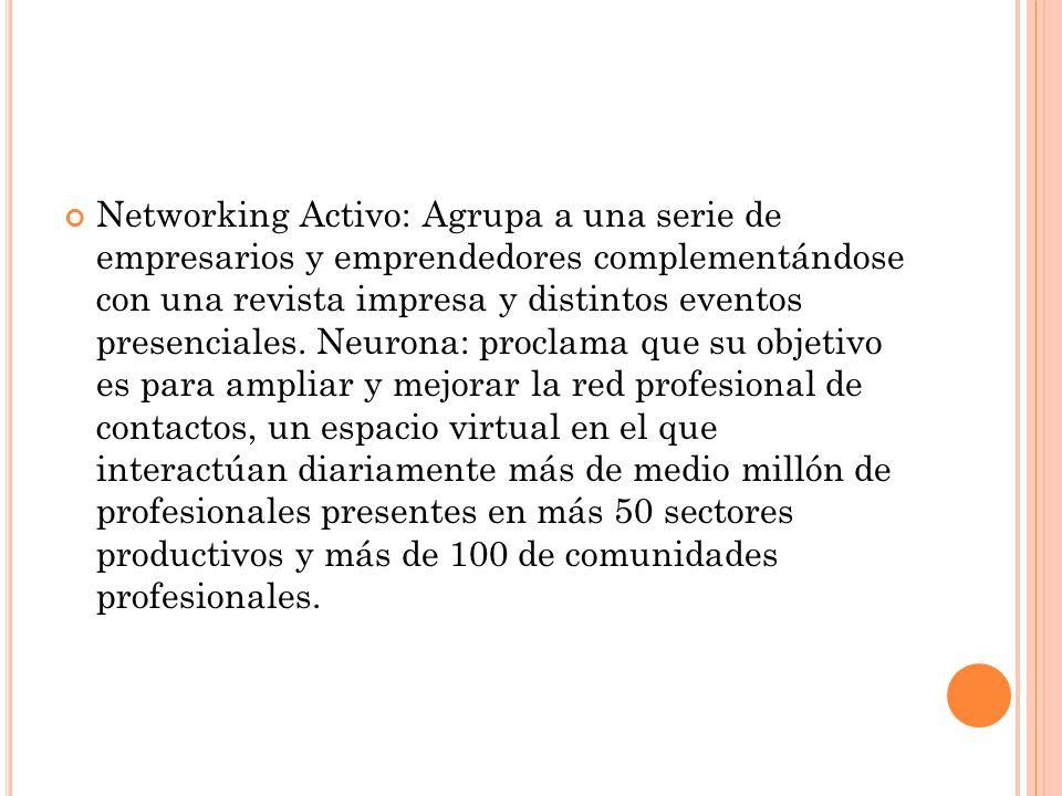 Networking Activo: Agrupa a una serie de empresarios y emprendedores complementándose con una revista impresa y distintos eventos presenciales.