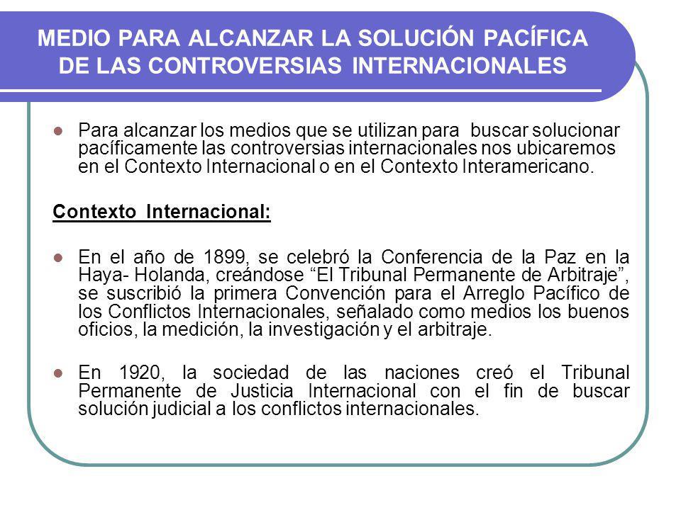 MEDIO PARA ALCANZAR LA SOLUCIÓN PACÍFICA DE LAS CONTROVERSIAS INTERNACIONALES