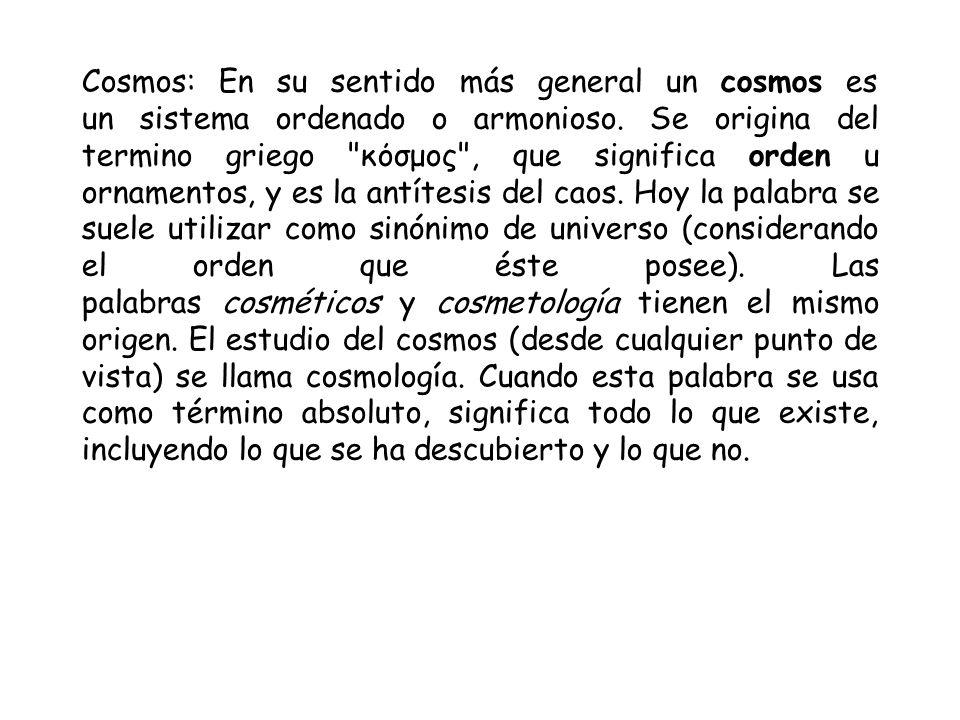 Cosmos: En su sentido más general un cosmos es un sistema ordenado o armonioso.