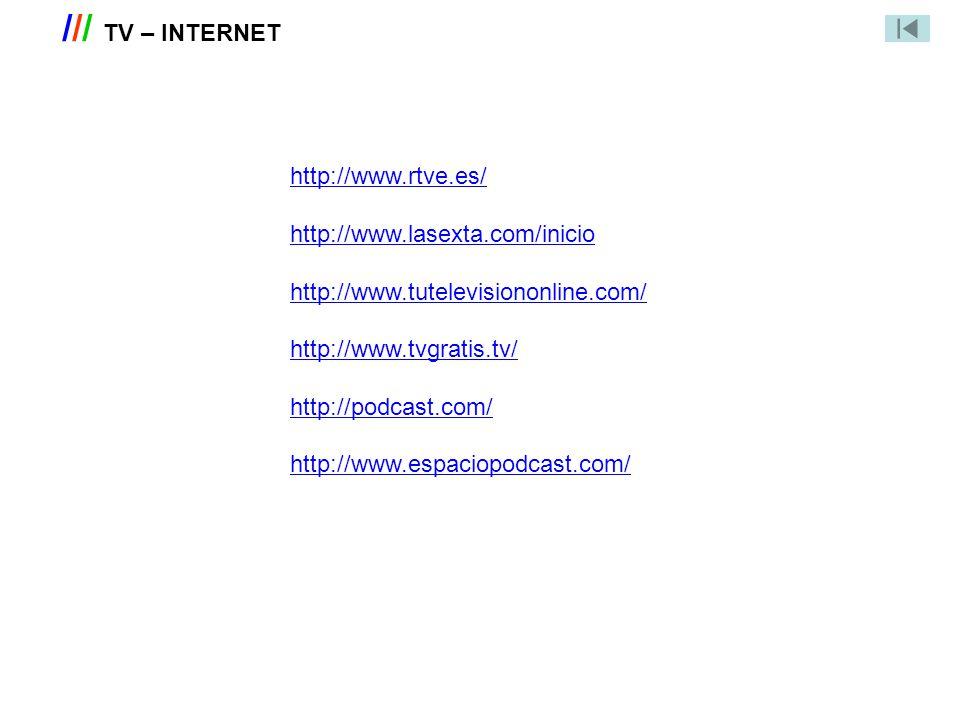/// TV – INTERNET http://www.rtve.es/ http://www.lasexta.com/inicio