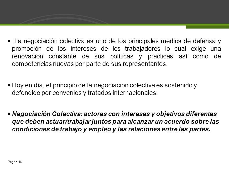 La negociación colectiva es uno de los principales medios de defensa y promoción de los intereses de los trabajadores lo cual exige una renovación constante de sus políticas y prácticas así como de competencias nuevas por parte de sus representantes.