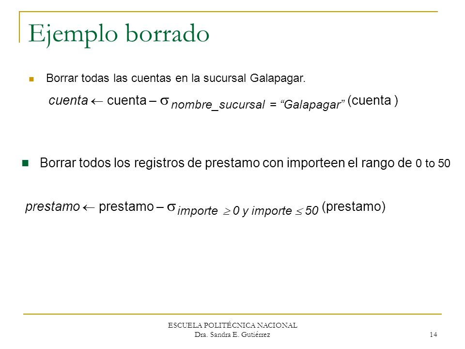 Ejemplo borrado Borrar todas las cuentas en la sucursal Galapagar. cuenta  cuenta – nombre_sucursal = Galapagar (cuenta )