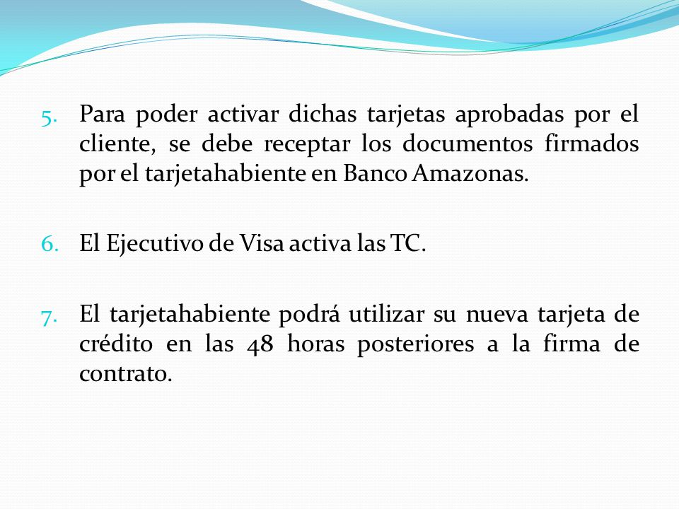 Para poder activar dichas tarjetas aprobadas por el cliente, se debe receptar los documentos firmados por el tarjetahabiente en Banco Amazonas.