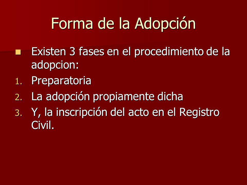 Forma de la Adopción Existen 3 fases en el procedimiento de la adopcion: Preparatoria. La adopción propiamente dicha.
