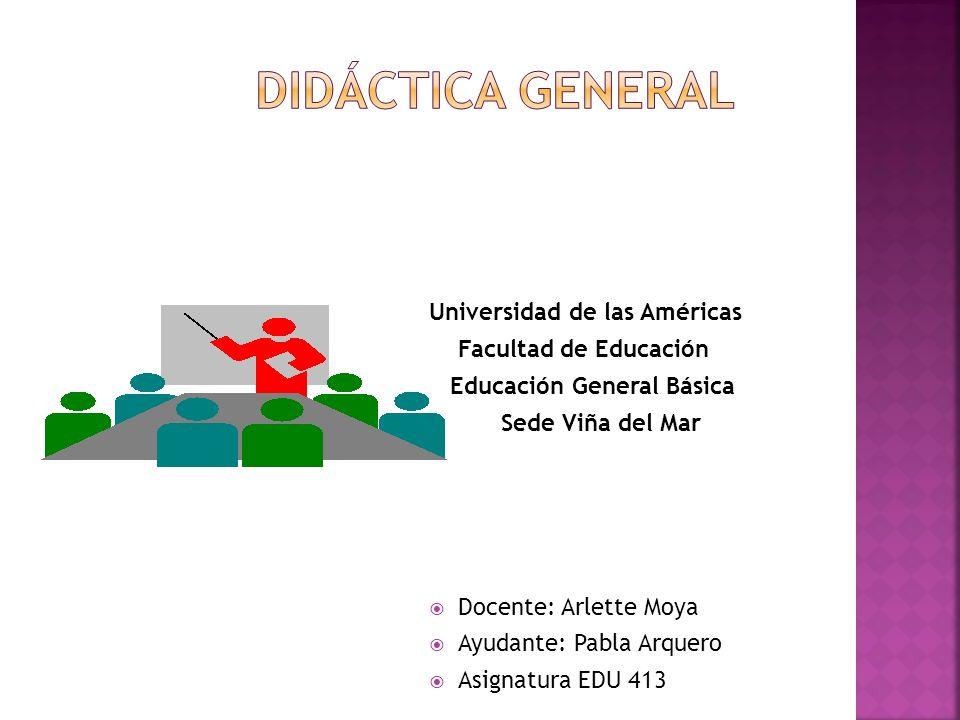DIDÁCTICA GENERAL Universidad de las Américas Facultad de Educación
