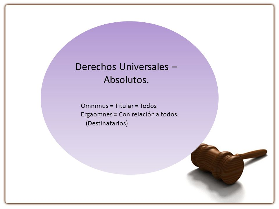 Derechos Universales – Absolutos.