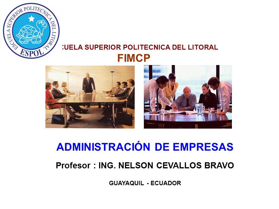 ADMINISTRACIÓN DE EMPRESAS Profesor : ING. NELSON CEVALLOS BRAVO