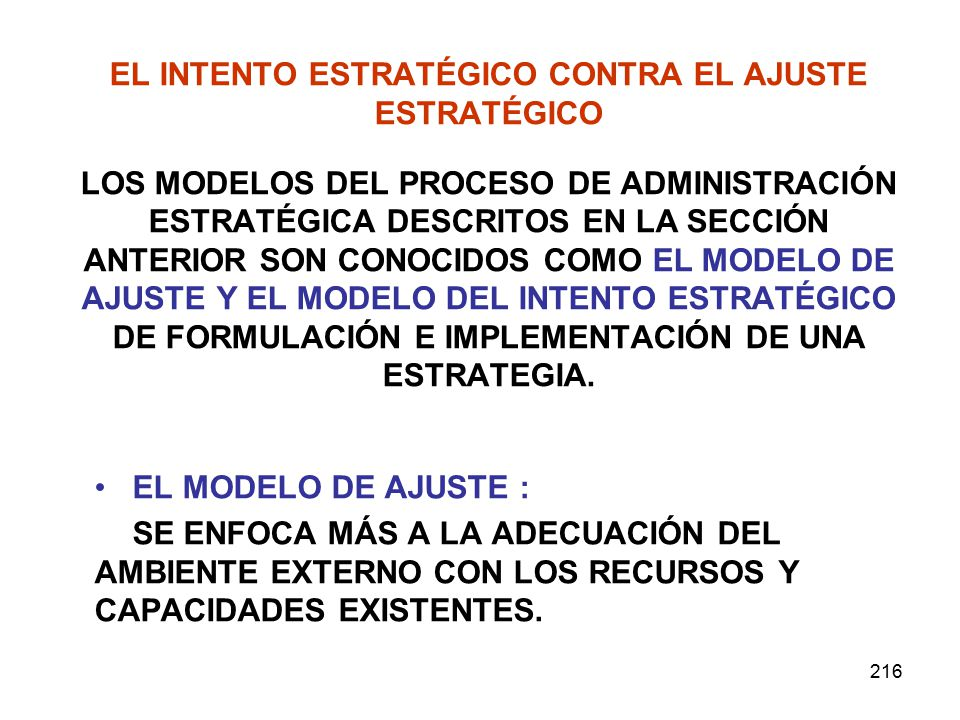 EL INTENTO ESTRATÉGICO CONTRA EL AJUSTE ESTRATÉGICO LOS MODELOS DEL PROCESO DE ADMINISTRACIÓN ESTRATÉGICA DESCRITOS EN LA SECCIÓN ANTERIOR SON CONOCIDOS COMO EL MODELO DE AJUSTE Y EL MODELO DEL INTENTO ESTRATÉGICO DE FORMULACIÓN E IMPLEMENTACIÓN DE UNA ESTRATEGIA.