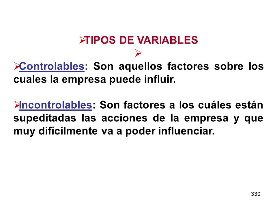TIPOS DE VARIABLES Controlables: Son aquellos factores sobre los cuales la empresa puede influir.