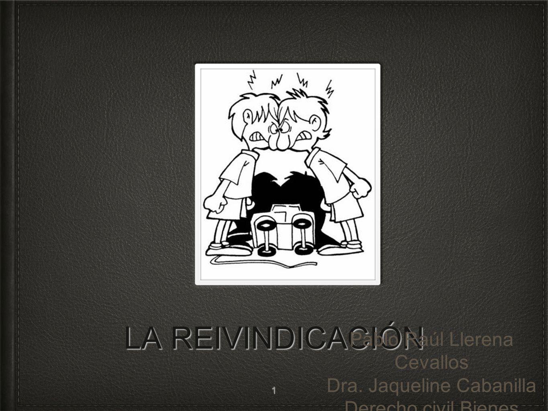 LA REIVINDICACIÓN Pablo Raúl Llerena Cevallos Dra. Jaqueline Cabanilla