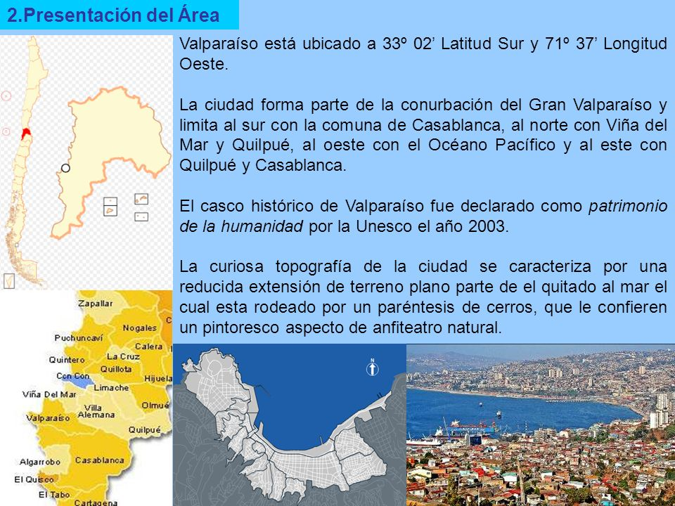 2.Presentación del Área Valparaíso está ubicado a 33º 02' Latitud Sur y 71º 37' Longitud Oeste.