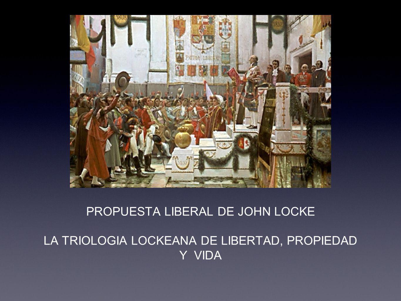 PROPUESTA LIBERAL DE JOHN LOCKE LA TRIOLOGIA LOCKEANA DE LIBERTAD, PROPIEDAD Y VIDA
