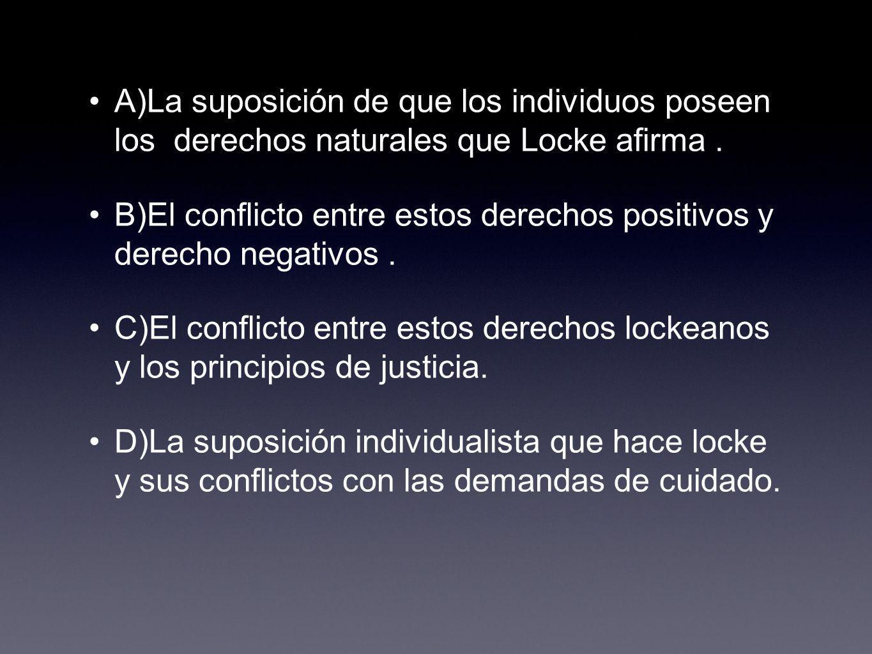 A)La suposición de que los individuos poseen los derechos naturales que Locke afirma .