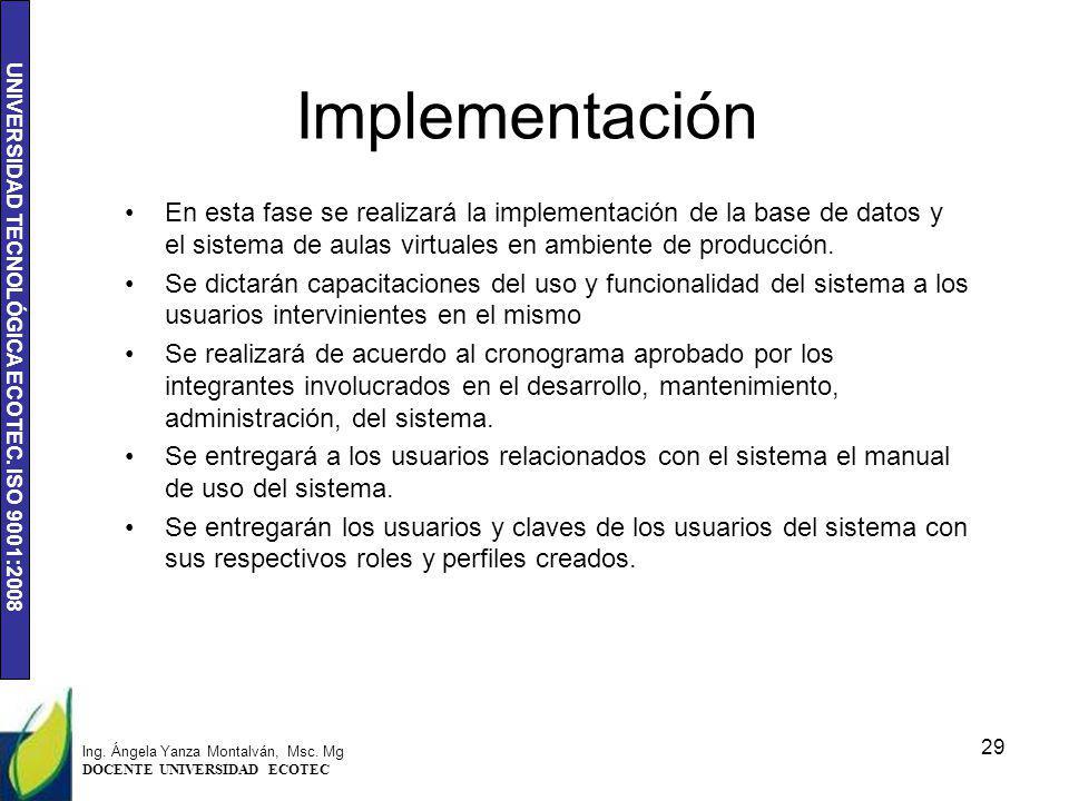Implementación En esta fase se realizará la implementación de la base de datos y el sistema de aulas virtuales en ambiente de producción.