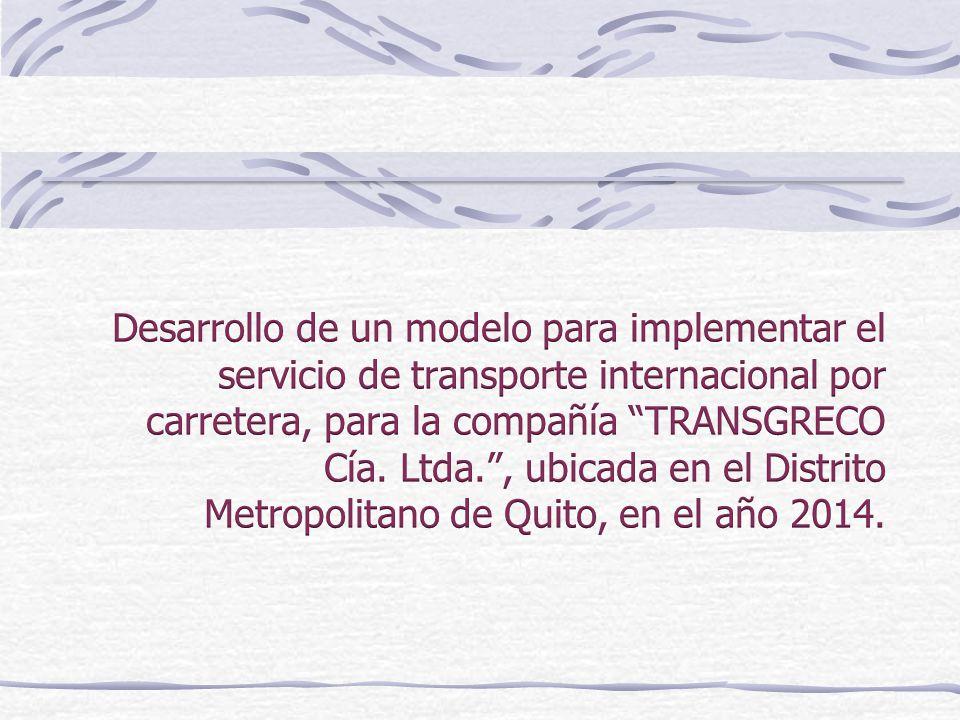 Desarrollo de un modelo para implementar el servicio de transporte internacional por carretera, para la compañía TRANSGRECO Cía.