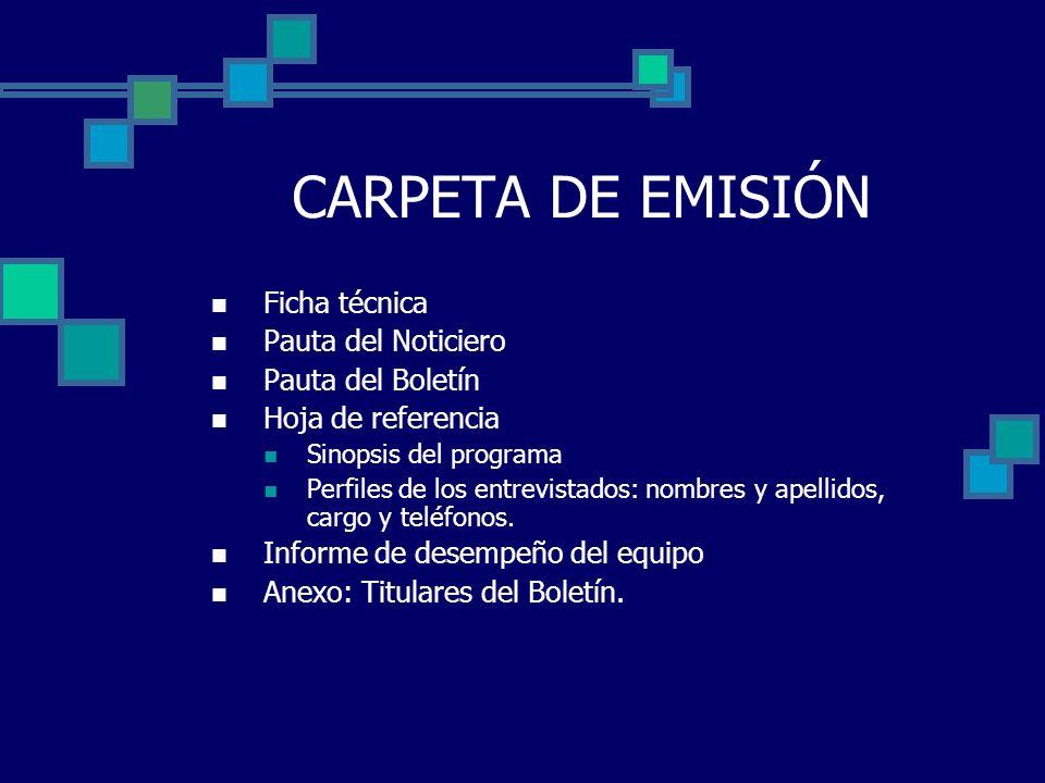 CARPETA DE EMISIÓN Ficha técnica Pauta del Noticiero Pauta del Boletín