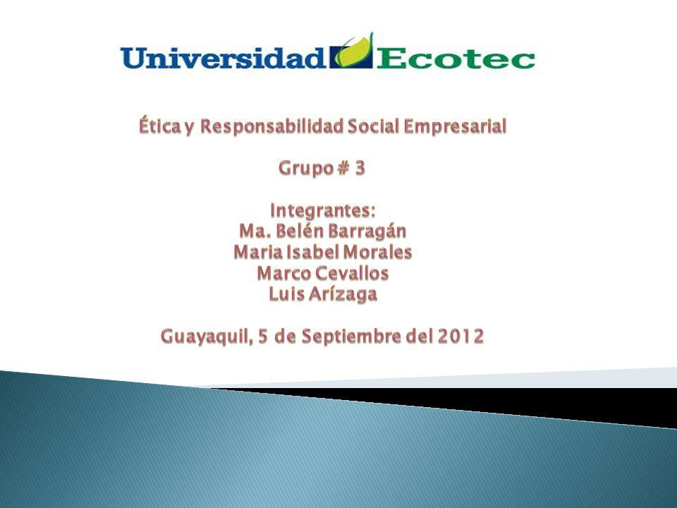 Ética y Responsabilidad Social Empresarial Grupo # 3 Integrantes: