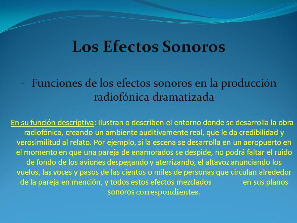 Los Efectos Sonoros Funciones de los efectos sonoros en la producción radiofónica dramatizada.
