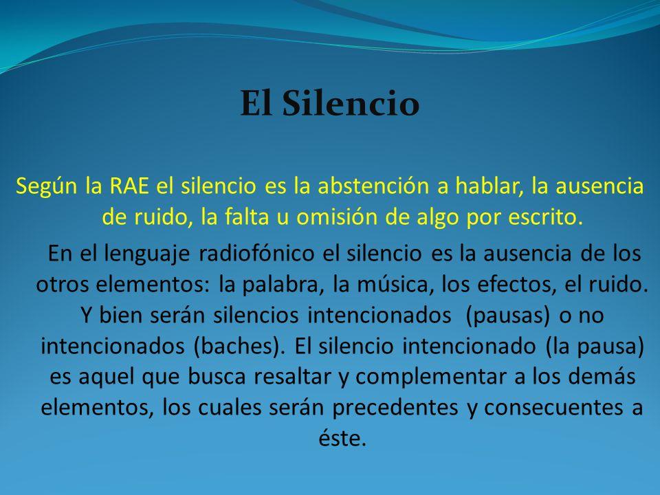 El Silencio Según la RAE el silencio es la abstención a hablar, la ausencia de ruido, la falta u omisión de algo por escrito.