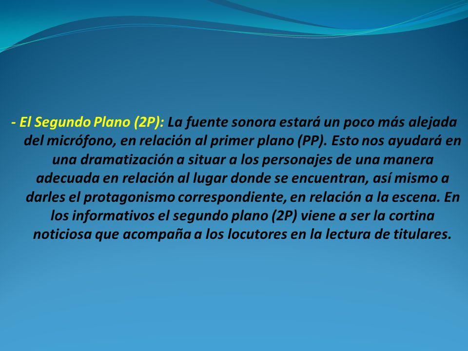 - El Segundo Plano (2P): La fuente sonora estará un poco más alejada del micrófono, en relación al primer plano (PP).