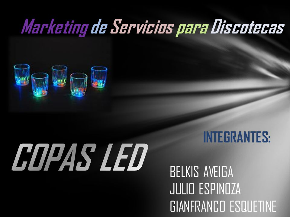 COPAS LED Marketing de Servicios para Discotecas INTEGRANTES: