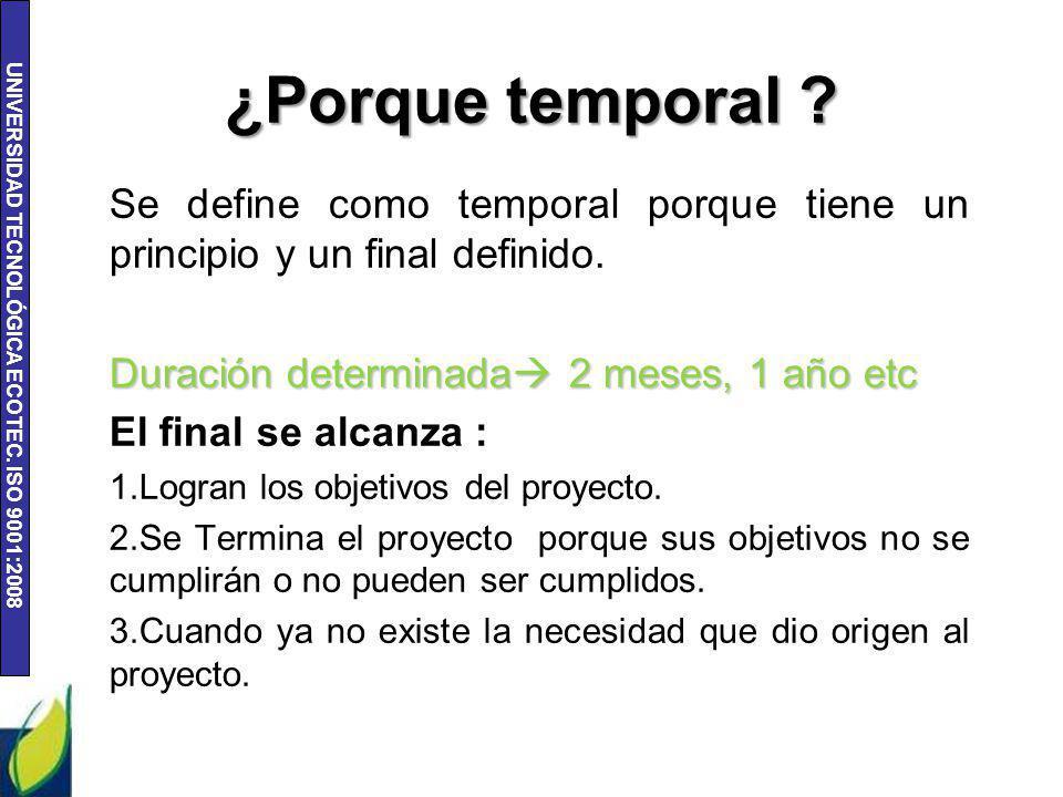 ¿Porque temporal Se define como temporal porque tiene un principio y un final definido. Duración determinada 2 meses, 1 año etc.