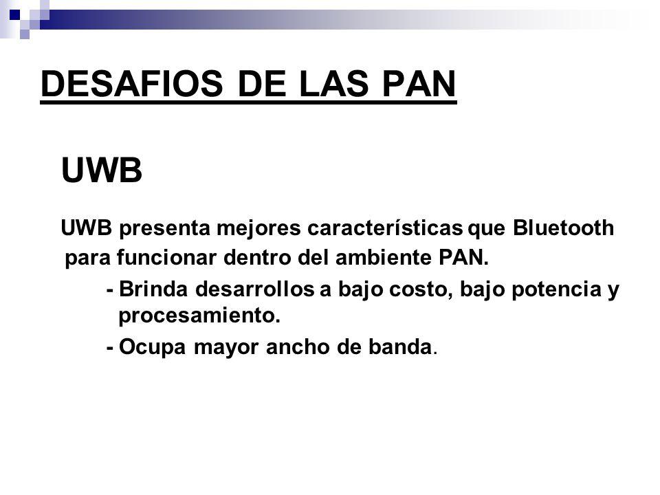 DESAFIOS DE LAS PAN UWB. UWB presenta mejores características que Bluetooth para funcionar dentro del ambiente PAN.