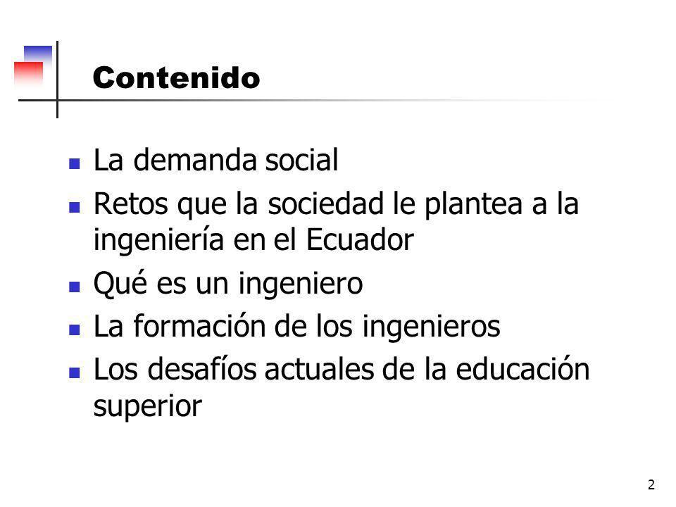 Contenido La demanda social. Retos que la sociedad le plantea a la ingeniería en el Ecuador. Qué es un ingeniero.