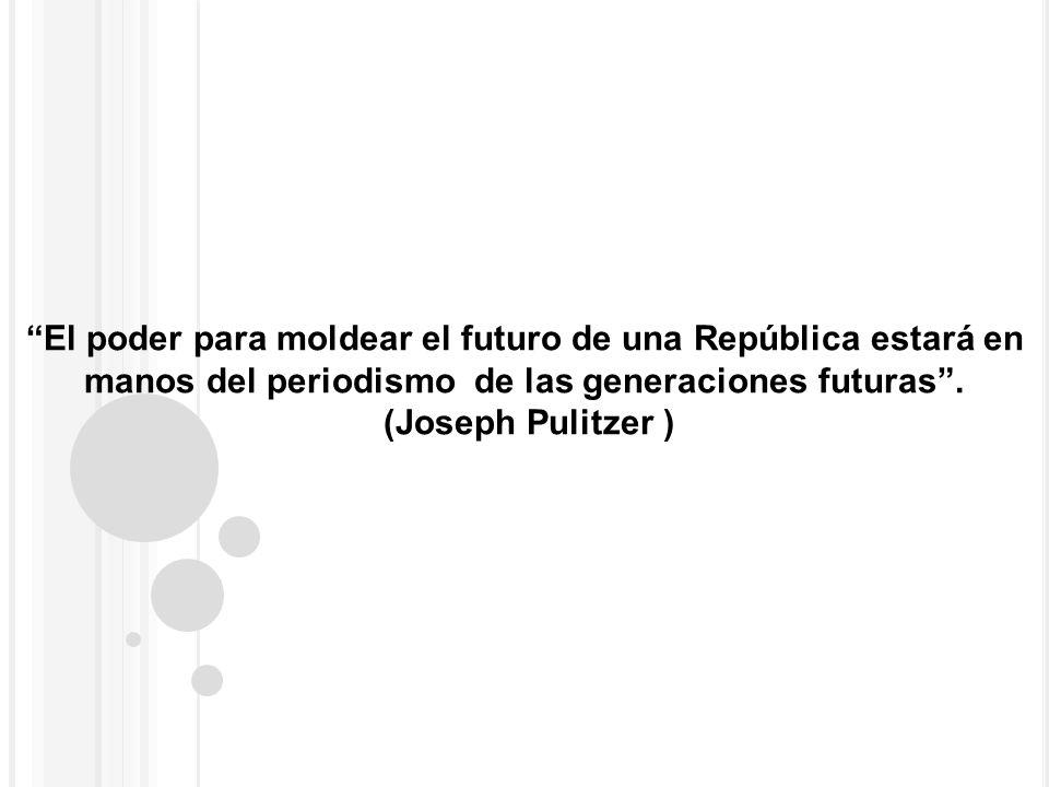 El poder para moldear el futuro de una República estará en manos del periodismo de las generaciones futuras .