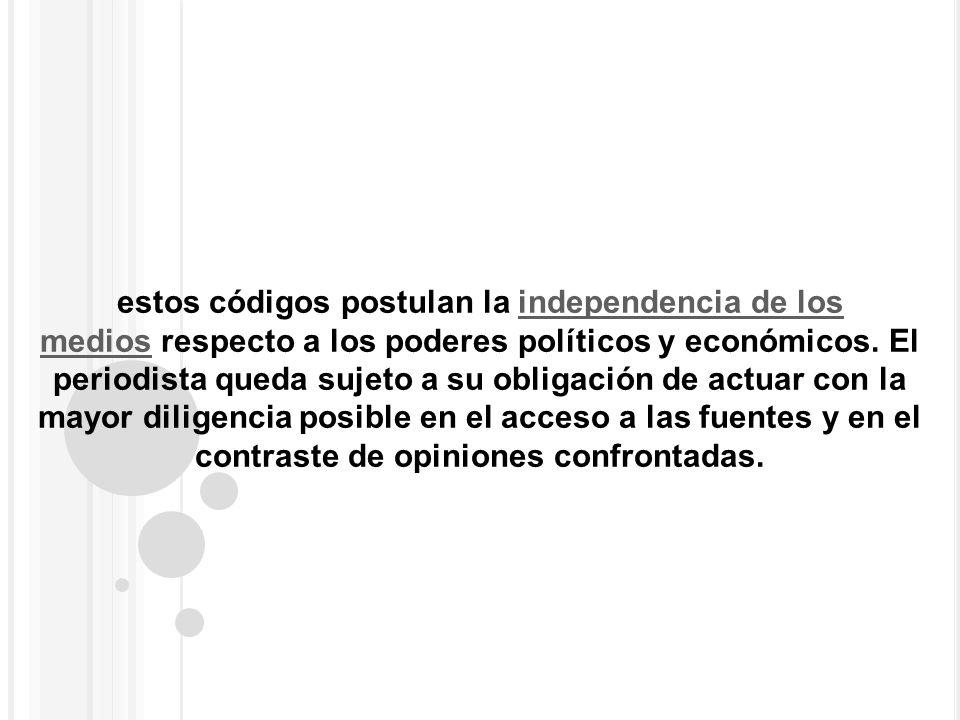 estos códigos postulan la independencia de los medios respecto a los poderes políticos y económicos.