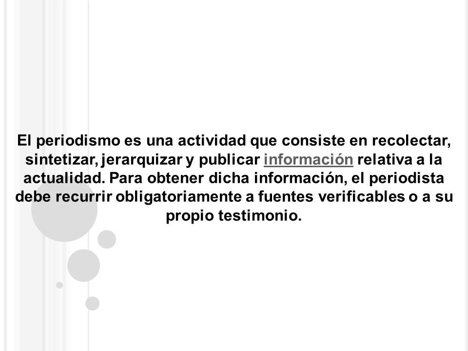 El periodismo es una actividad que consiste en recolectar, sintetizar, jerarquizar y publicar información relativa a la actualidad.